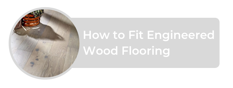 How to Fit Engineered Wood Flooring
