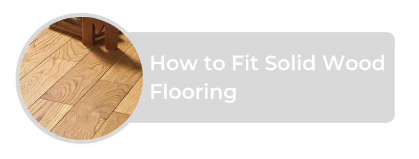 How to Fit Solid Wood Flooring